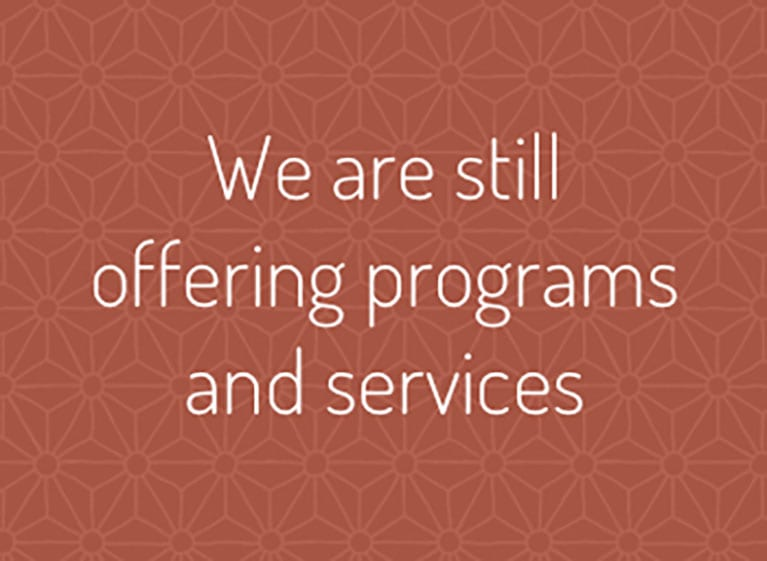We are still offering programs and services