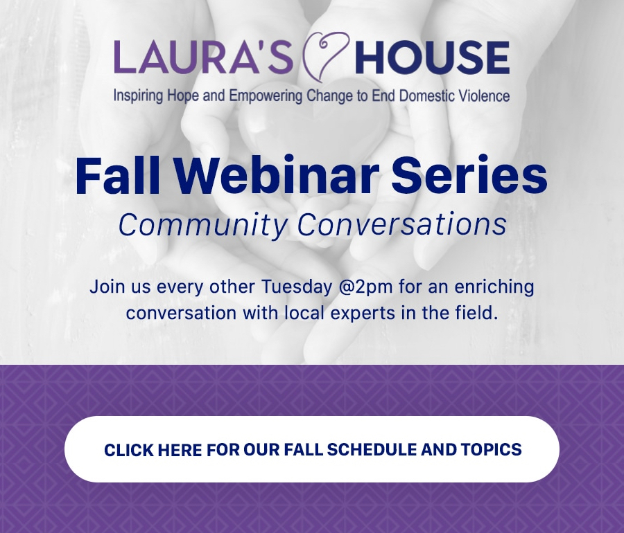 Laura's House Fall Webinar Series: Community Conversations.